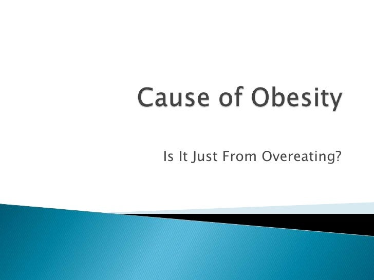 Cause of Obesity<br />Is It Just From Overeating?<br />