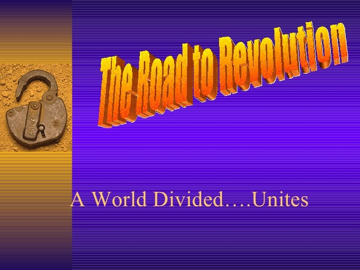 A World Divided….Unites The Road to Revolution