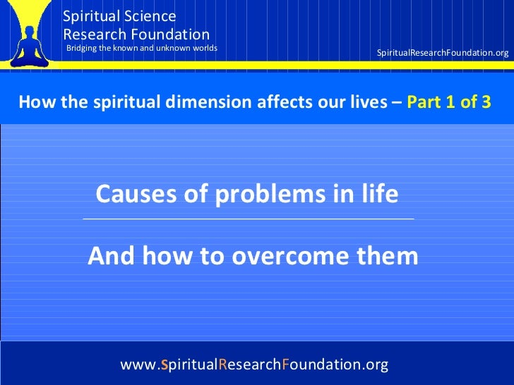 Cover Causes of problems in life www. S piritual R esearch F oundation.org And how to overcome them How the spiritual dime...