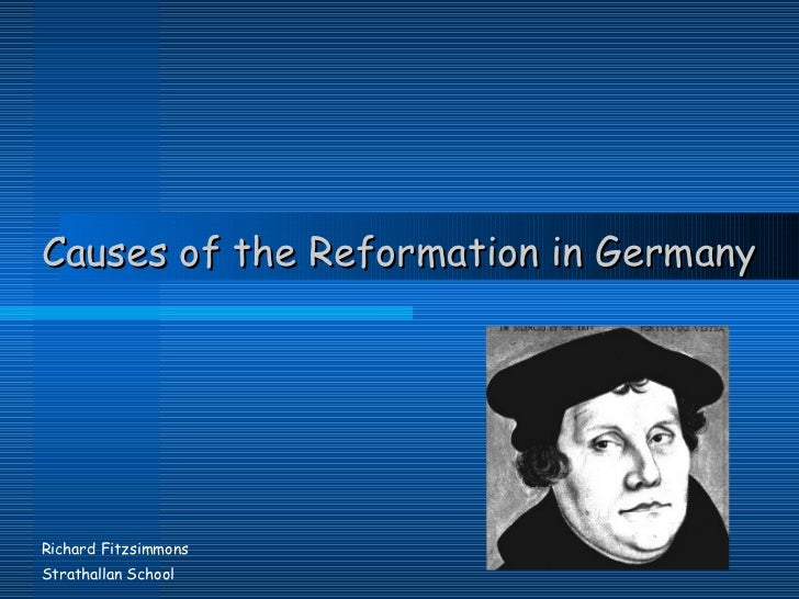 causes of reformation This resulted in at first a theological dispute between the reformers and the church, especially in germany, that later led to a schism in the catholic church and the formation of separate protestant churches the causes of the reformation were manifold but the renaissance and the humanist movement.