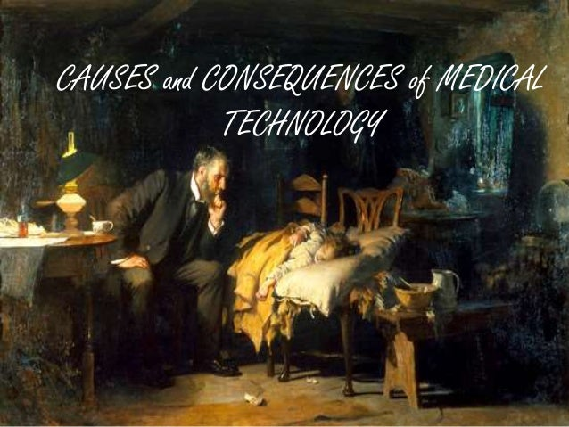 CAUSES and CONSEQUENCES of MEDICAL TECHNOLOGY