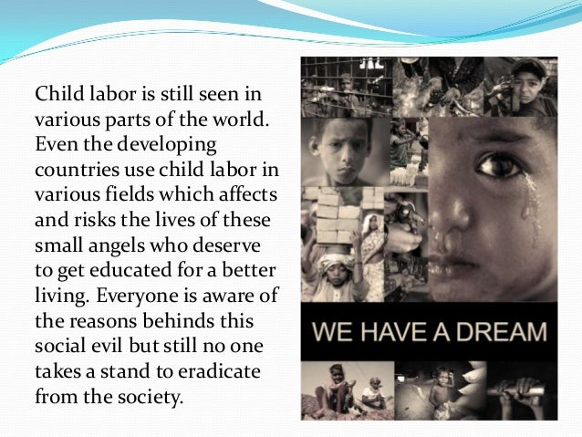 child labor developing countries essay Child labor is a situation where young children are employed to work on firms, homes, hotels, and firms the practice is common in developing countries but is limited in developed nations where it is considered to be illegal and a violation of human rights.