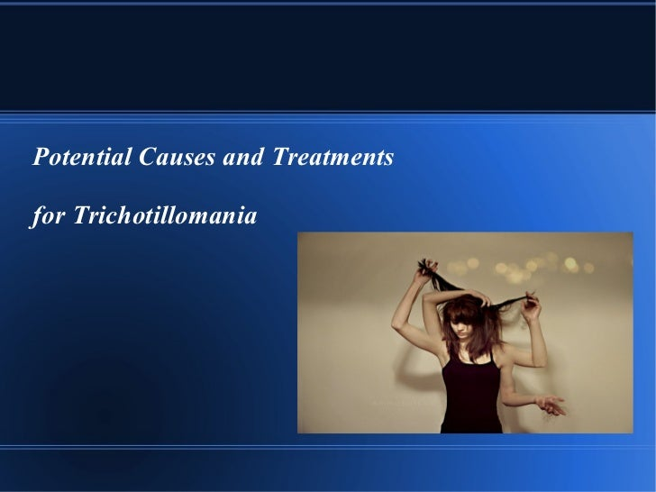 Potential Causes and Treatments  for Trichotillomania