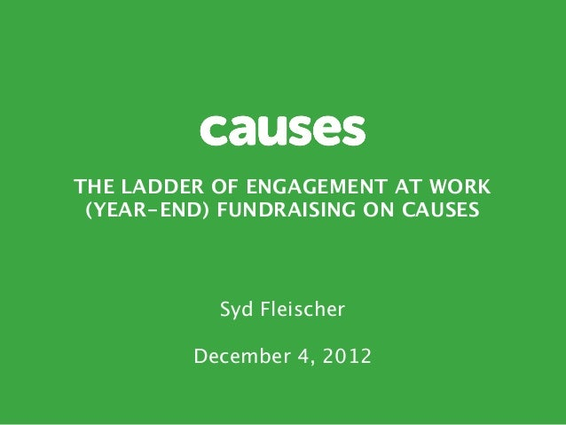 THE LADDER OF ENGAGEMENT AT WORK (YEAR-END) FUNDRAISING ON CAUSES                                 	           Syd Fleische...