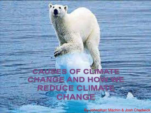 Causes of climate change and how we reduce