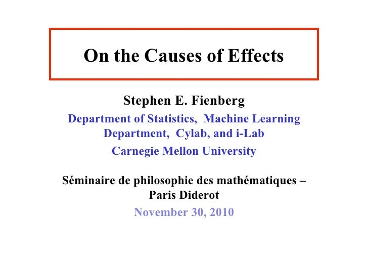 On the Causes of Effects           Stephen E. Fienberg Department of Statistics, Machine Learning       Department, Cylab,...