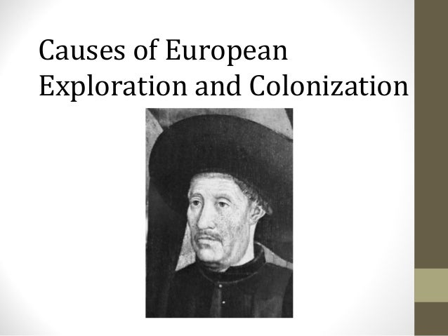 Causes of european exploration and colonization 2013 14-2