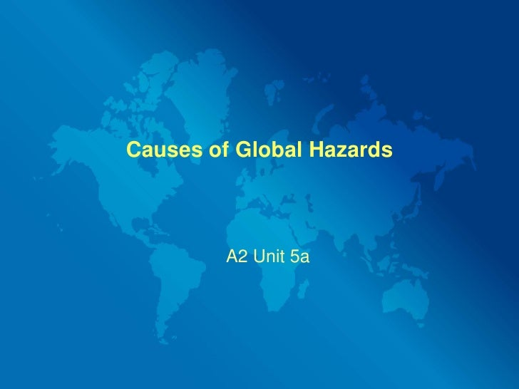 Causes of Global Hazards            A2 Unit 5a
