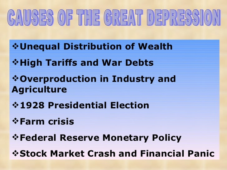 CAUSES OF THE GREAT DEPRESSION <ul><li>Unequal Distribution of Wealth </li></ul><ul><li>High Tariffs and War Debts </li></...