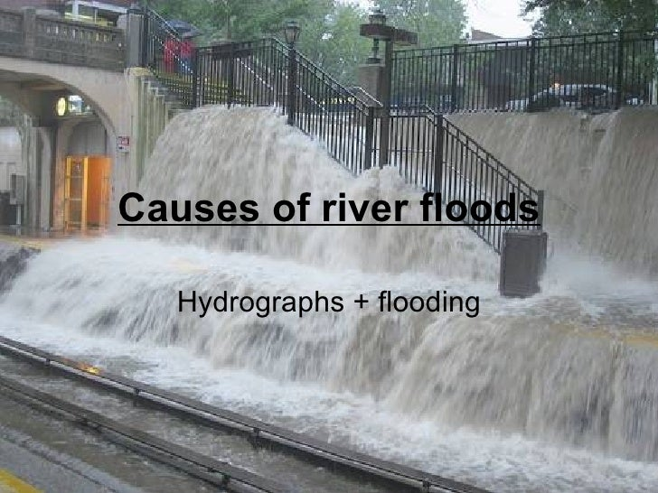 Causes of river floods Hydrographs + flooding