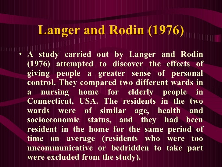 langer and rodin study Read perceived control in the lives of older adults: the influence of langer and rodin's work on gerontological theory, policy, and practice, the gerontologist on deepdyve, the largest online rental service for scholarly research with thousands of academic publications available at your fingertips.