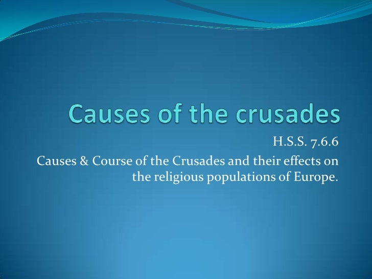 Causes of the crusades<br /> H.S.S. 7.6.6<br />Causes & Course of the Crusades and their effects on the religious populati...