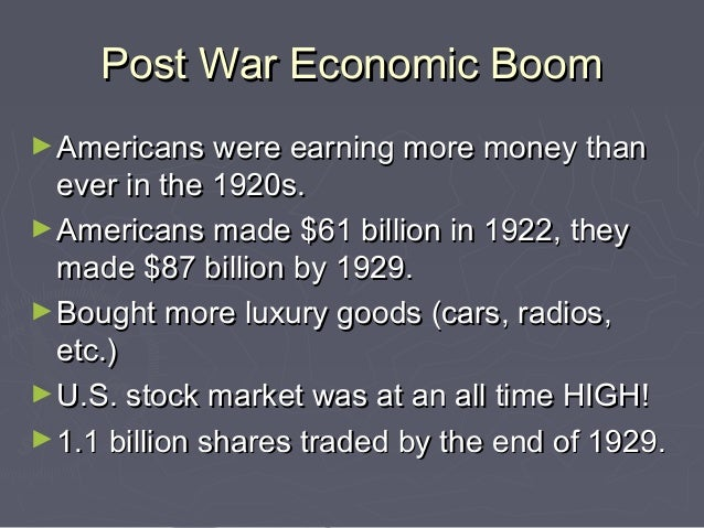Post War Economic Boom ► Americans were earning more money than  ever in the 1920s. ► Americans made $61 billion in 1922, ...