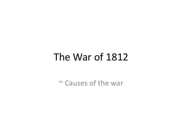 The War of 1812 ~ Causes of the war