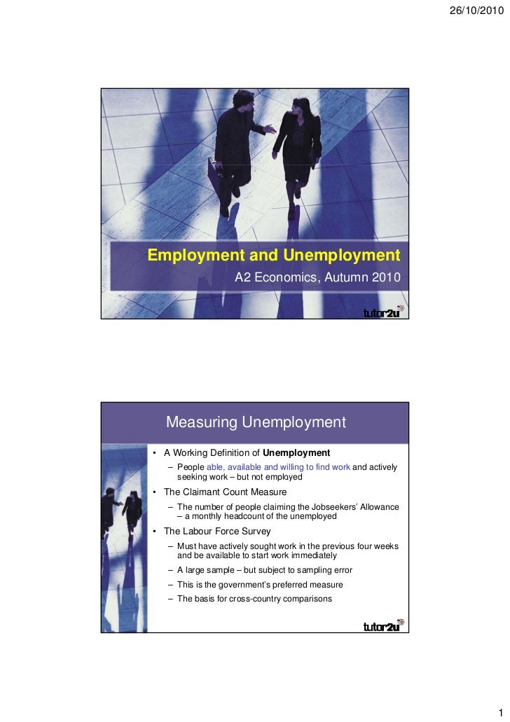 26/10/2010Employment and Unemployment                     A2 Economics, Autumn 2010  Measuring Unemployment• A Working Def...