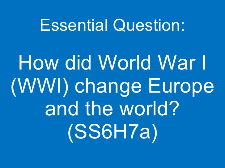 Essential Question: How did World War I (WWI) change Europe and the world? (SS6H7a)