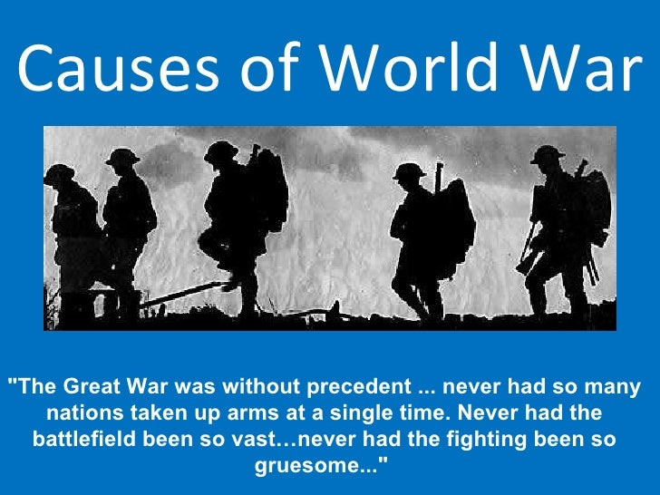 main cause of world war 1 Possibly the single most pondered question in history - what caused the unbound, senseless slaughter that was the first world war it wasn't, like in world war two, a case of a single.
