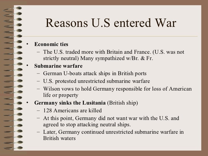 why us entered ww1 What were the five reasons the united states entered world war i 1 unrestricted submarine warfare he declared that us soldiers should not have died in vain.