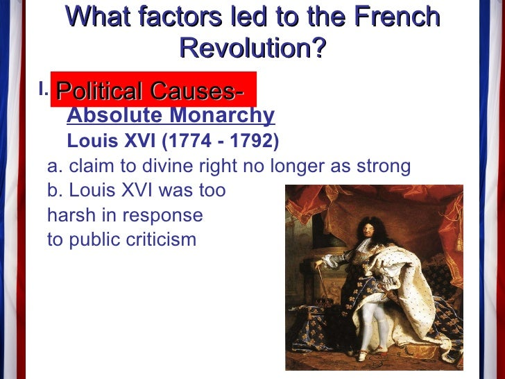 an overview of the french revolution and the causes leading up to it Edit jan 26 2015, 10:05 pm: hey -- so, this post gets slightly more hits than everything else on my blog combined, so i can only imagine that people are finding it in searches for the answer to homework questions so, i feel like i should give some follow-up: i didn't do great on this assignmen.