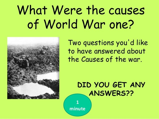 causes to world war one Causes of world war one annotation: the causes of world war one had been building up for many years in june of 1914, the assassination of franz ferdinand unleashed international conflict which led to the.