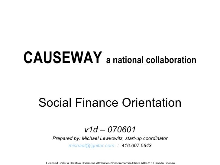 CAUSEWAY  a national collaboration Social Finance Orientation v1d – 070601 Prepared by: Michael Lewkowitz, start-up coordi...