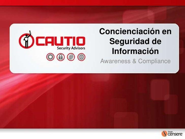 Concienciación en  Seguridad de  InformaciónAwareness & Compliance