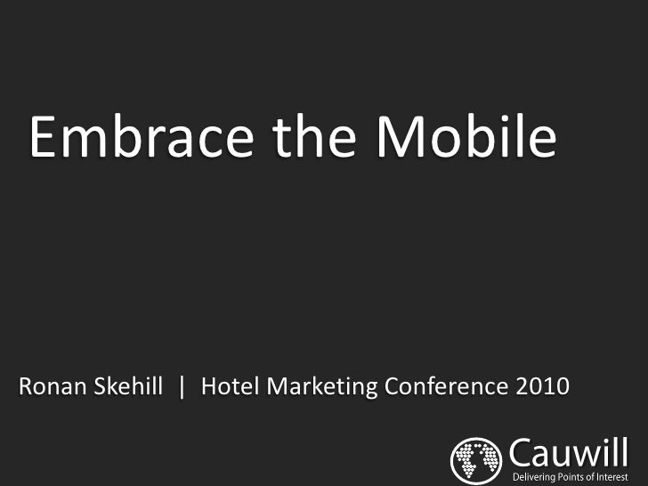 Embrace the Mobile   Ronan Skehill | Hotel Marketing Conference 2010