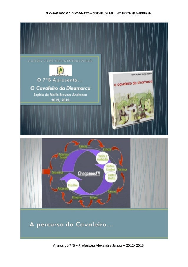O CAVALEIRO DA DINAMARCA – SOPHIA DE MELLHO BREYNER ANDRESEN    Alunos do 7ºB – Professora Alexandra Santos – 2012/ 2013