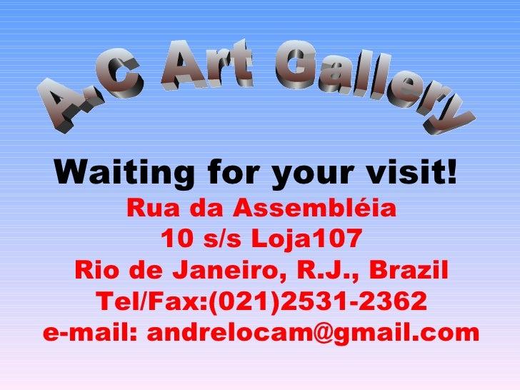 Waiting for your visit!   Rua da Assembléia 10 s/s Loja107 Rio de Janeiro, R.J., Brazil Tel/Fax:(021)2531-2362 e-mail: and...