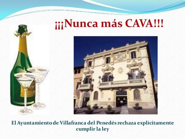 ¡¡¡Nunca más CAVA!!!El Ayuntamiento de Villafranca del Penedés rechaza explícitamente                          cumplir la ...