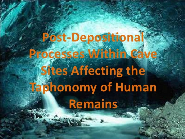 Post-DepositionalProcesses Within Cave  Sites Affecting theTaphonomy of Human       Remains