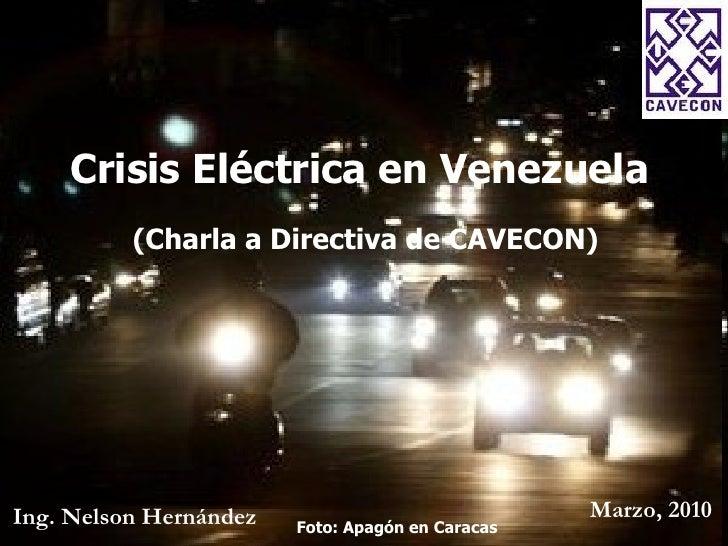 Crisis Eléctrica en Venezuela (Charla a Directiva de CAVECON) Ing. Nelson Hernández Marzo, 2010 Foto: Apagón en Caracas