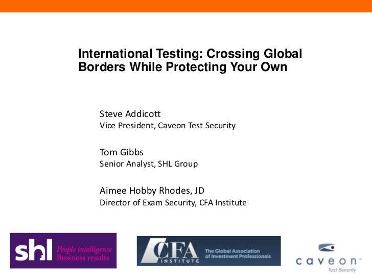 International Testing: Crossing GlobalBorders While Protecting Your Own   Steve Addicott   Vice President, Caveon Test Sec...