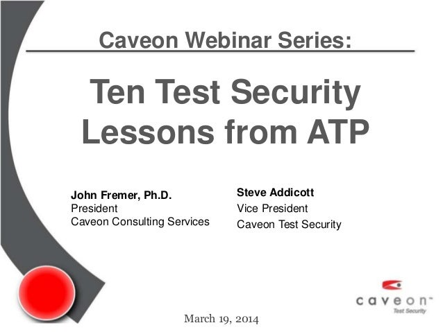 Caveon Webinar Series - Ten Test Security Lessons Learned at ATP 2014 march 2014