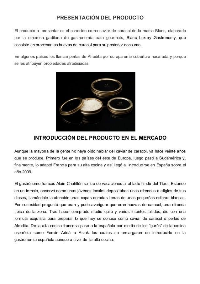 PRESENTACIÓN DEL PRODUCTO El producto a presentar es el conocido como caviar de caracol de la marca Blanc, elaborado por l...