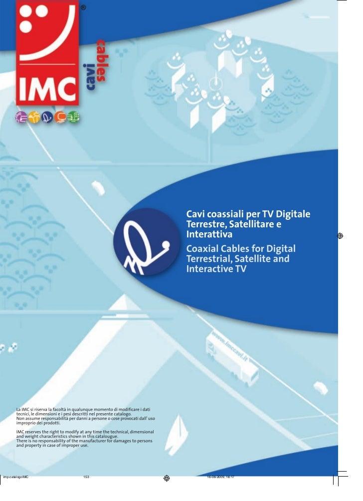 Cavi coassiali GeneralitàLa IMC produce una vasta gamma di cavi coassiali, realizzati secondo le normative nazionali, euro...