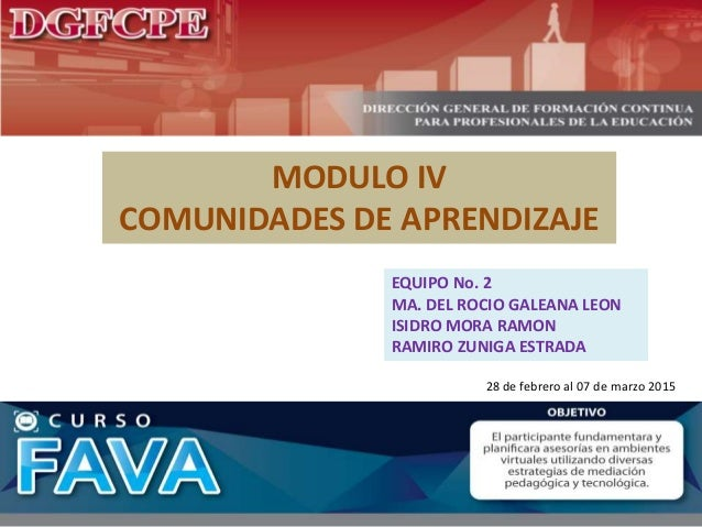 MODULO IV COMUNIDADES DE APRENDIZAJE EQUIPO No. 2 MA. DEL ROCIO GALEANA LEON ISIDRO MORA RAMON RAMIRO ZUNIGA ESTRADA 28 de...