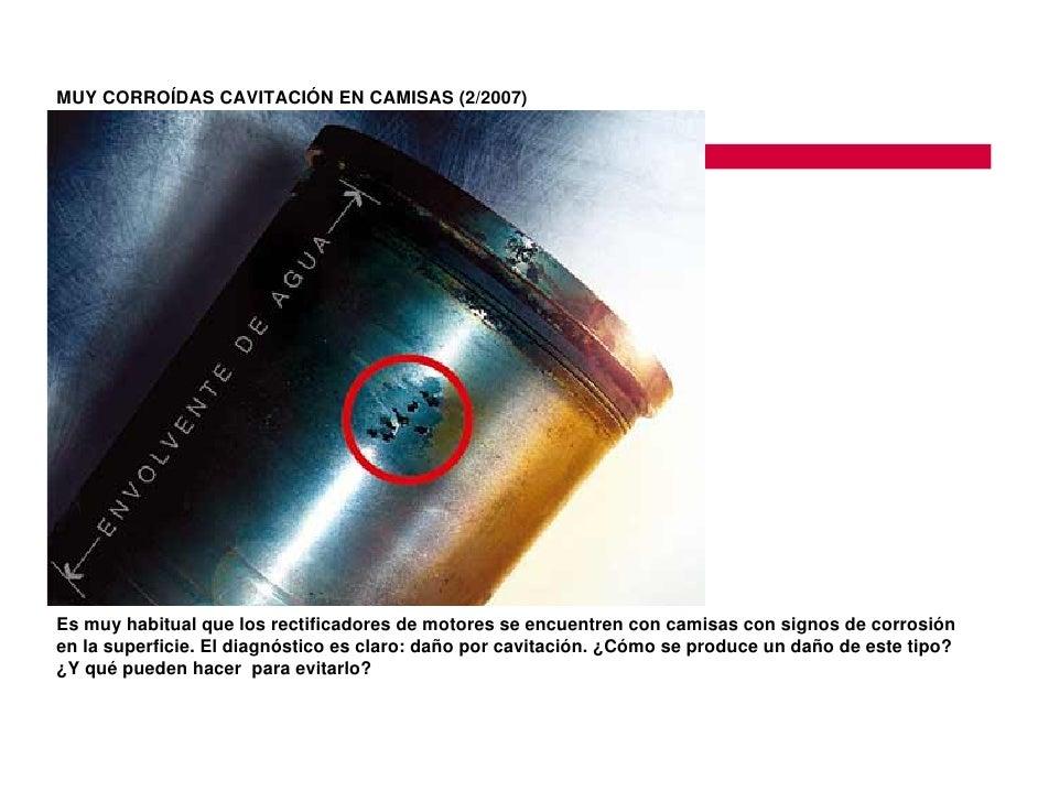 MUY CORROÍDAS CAVITACIÓN EN CAMISAS (2/2007)     Es muy habitual que los rectificadores de motores se encuentren con camis...