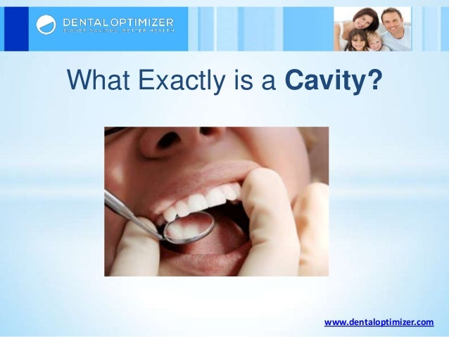 www.dentaloptimizer.com What Exactly is a Cavity?