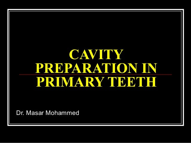 CAVITY     PREPARATION IN     PRIMARY TEETHDr. Masar Mohammed