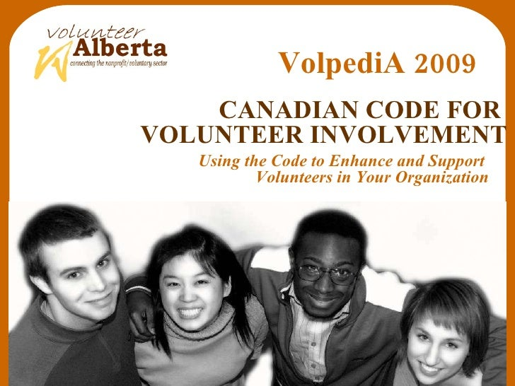 Using the Code to Enhance and Support  Volunteers in Your Organization CANADIAN CODE FOR  VOLUNTEER INVOLVEMENT VolpediA 2...