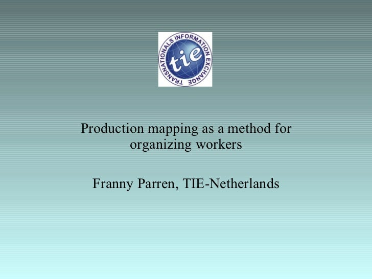 Production mapping as a method for organizing workers Franny Parren, TIE-Netherlands