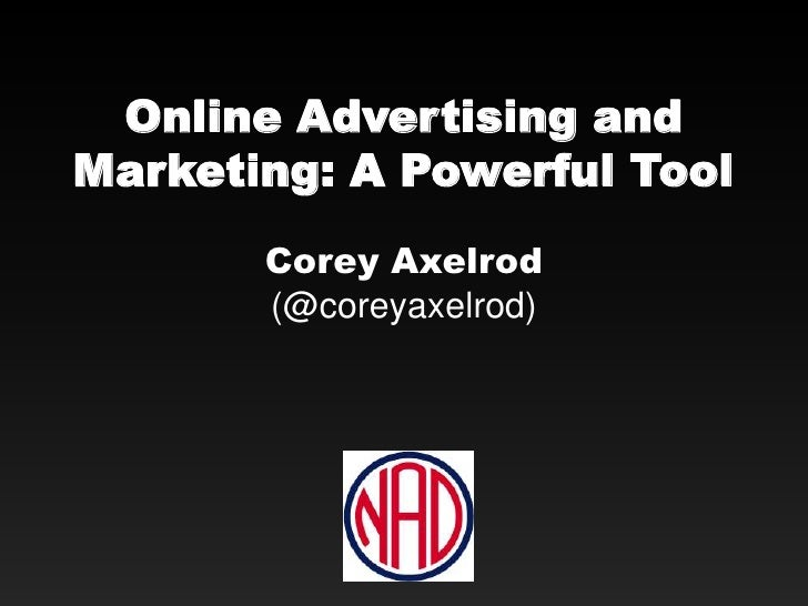 Online Advertising andMarketing: A Powerful Tool       Corey Axelrod       (@coreyaxelrod)