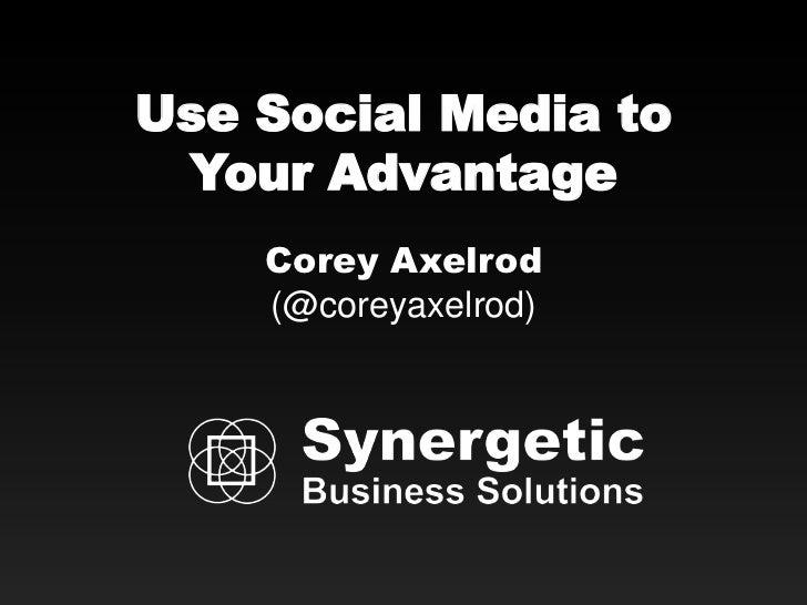 Use Social Media to Your Advantage    Corey Axelrod    (@coreyaxelrod)