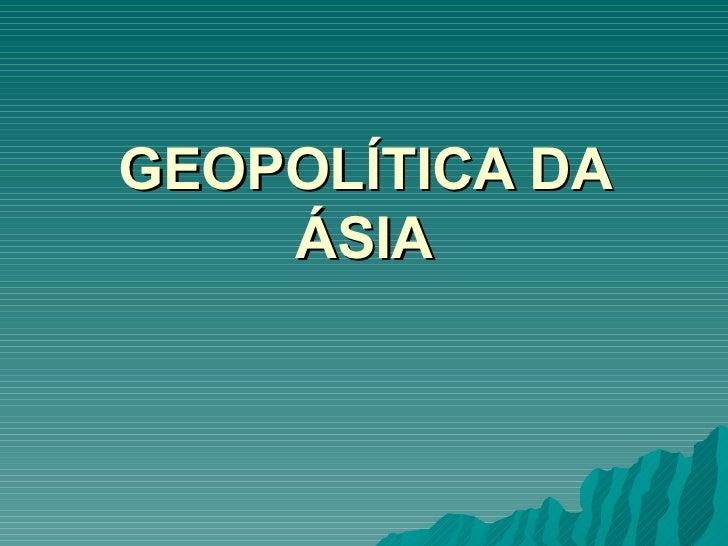GEOPOLÍTICA DA ÁSIA
