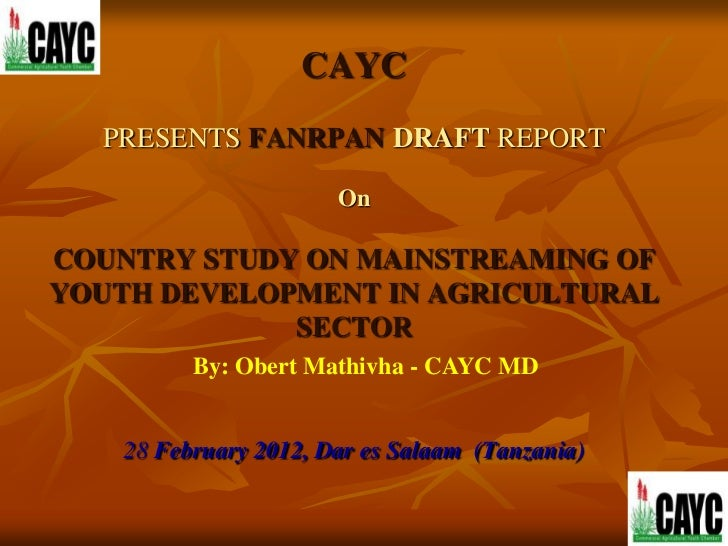 CAYC  PRESENTS FANRPAN DRAFT REPORT                       OnCOUNTRY STUDY ON MAINSTREAMING OFYOUTH DEVELOPMENT IN AGRICULT...