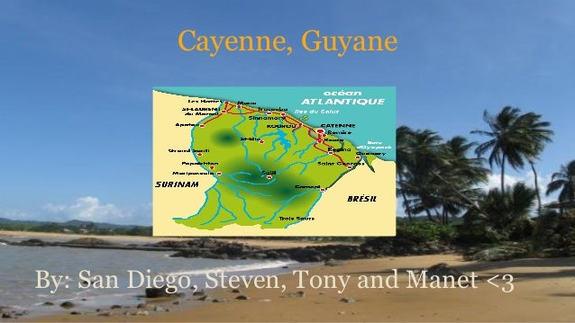 Cayenne, Guyane  By: San Diego, Steven, Tony and Manet <3