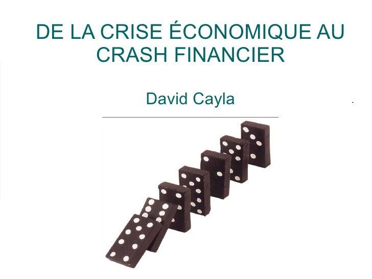 DE LA CRISE ÉCONOMIQUE AU CRASH FINANCIER David Cayla