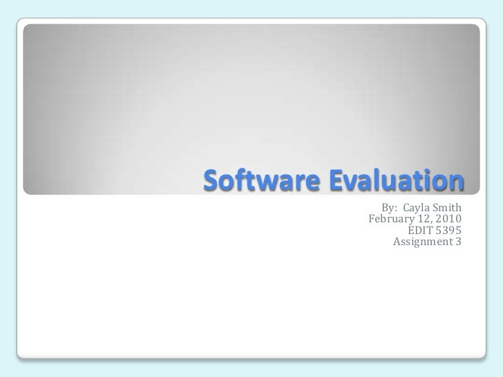 Software Evaluation<br />By:  Cayla Smith<br />February 12, 2010<br />EDIT 5395<br />Assignment 3<br />