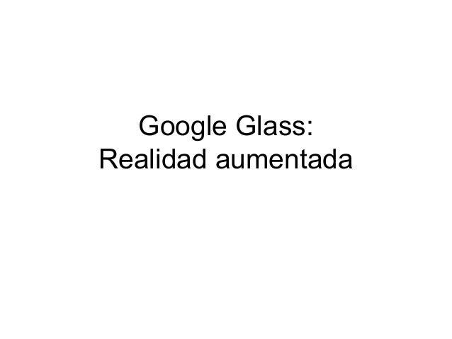 Google Glass: Realidad aumentada